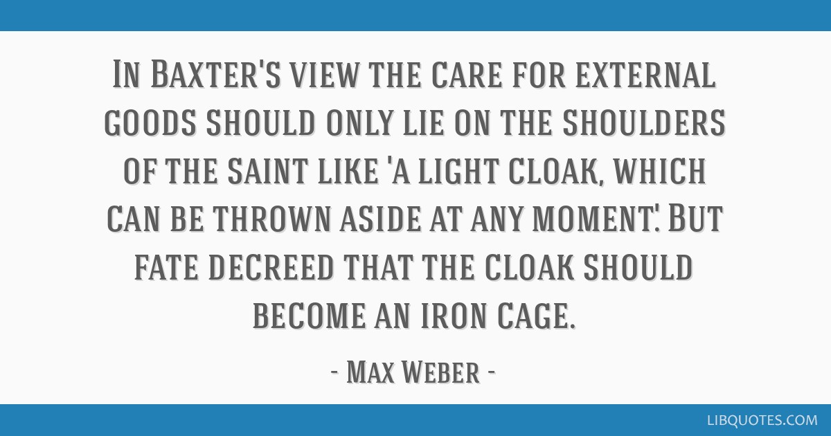 In Baxter's view the care for external goods should only lie on the shoulders of the saint like 'a light cloak, which can be thrown aside at any...