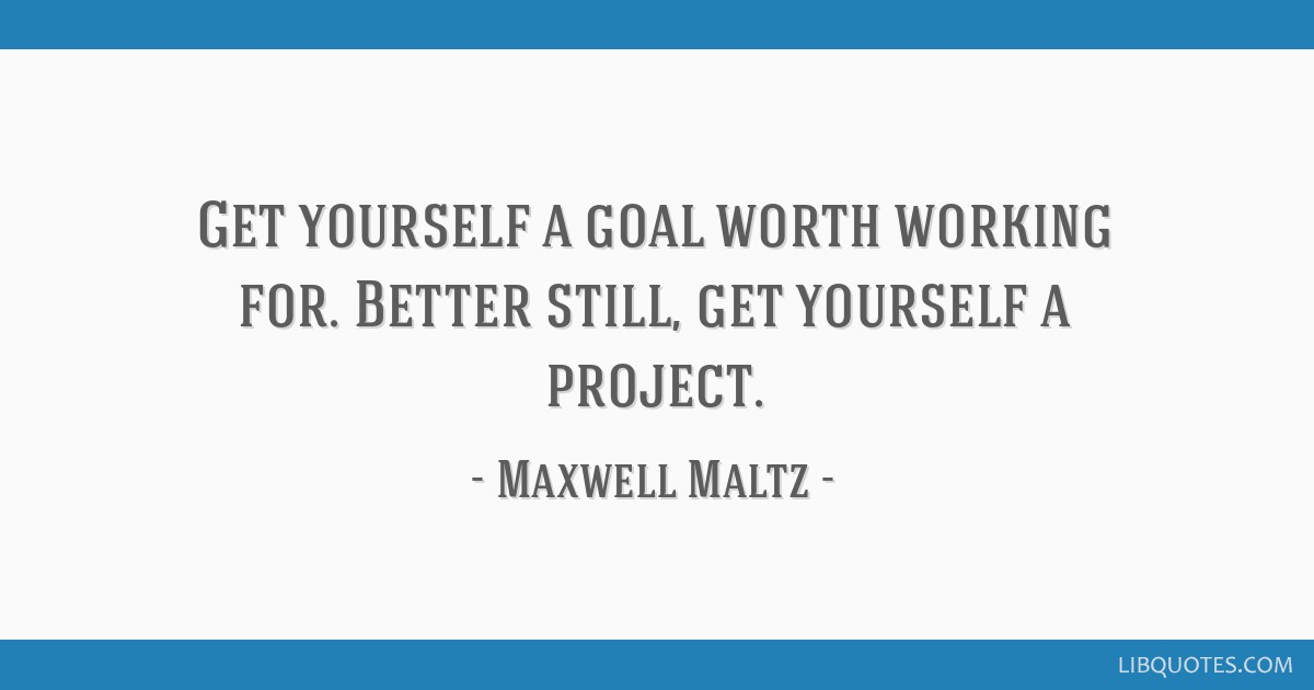 Get yourself a goal worth working for. Better still, get yourself a project.