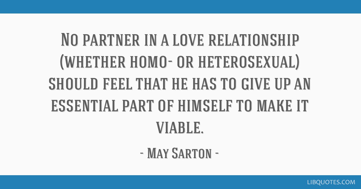 No partner in a love relationship (whether homo- or heterosexual) should feel that he has to give up an essential part of himself to make it viable.