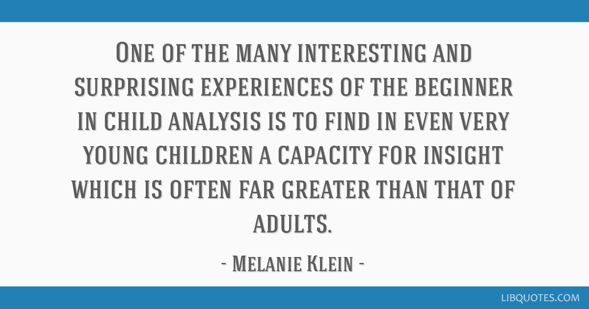 One of the many interesting and surprising experiences of the beginner in child analysis is to find in even very young children a capacity for...