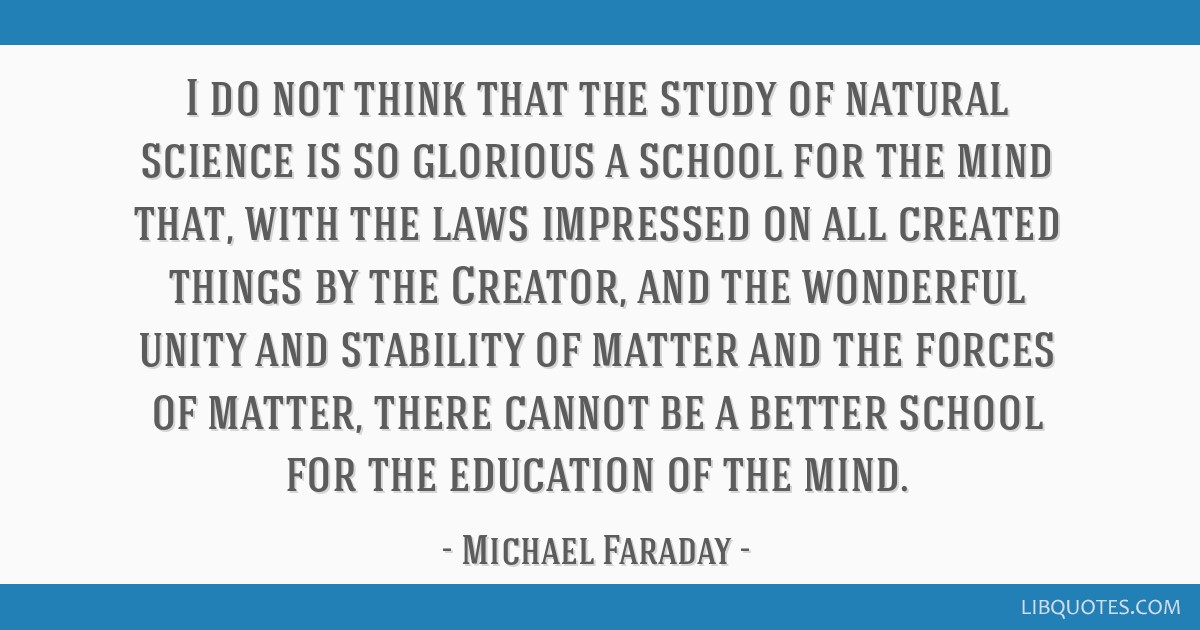 I do not think that the study of natural science is so glorious a school for the mind that, with the laws impressed on all created things by the...