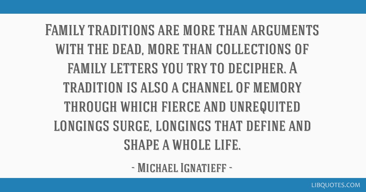 family traditions are more than arguments the dead more than