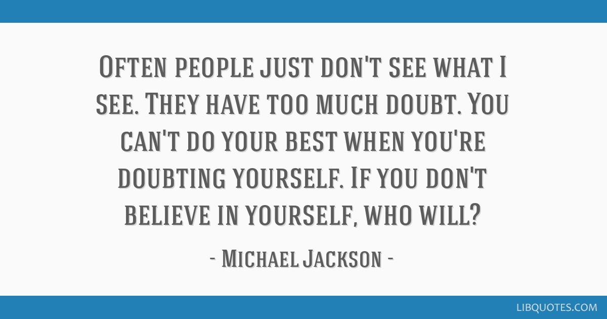 Often People Just Dont See What I See They Have Too Much Doubt