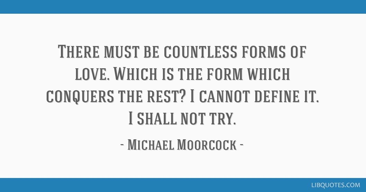 There must be countless forms of love  Which is the form