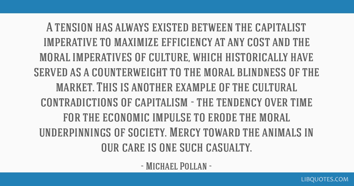 A tension has always existed between the capitalist imperative to maximize efficiency at any cost and the moral imperatives of culture, which...