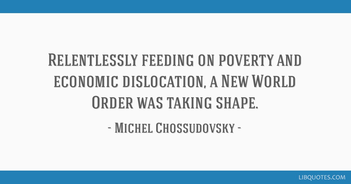 Relentlessly feeding on poverty and economic dislocation, a New World Order was taking shape.