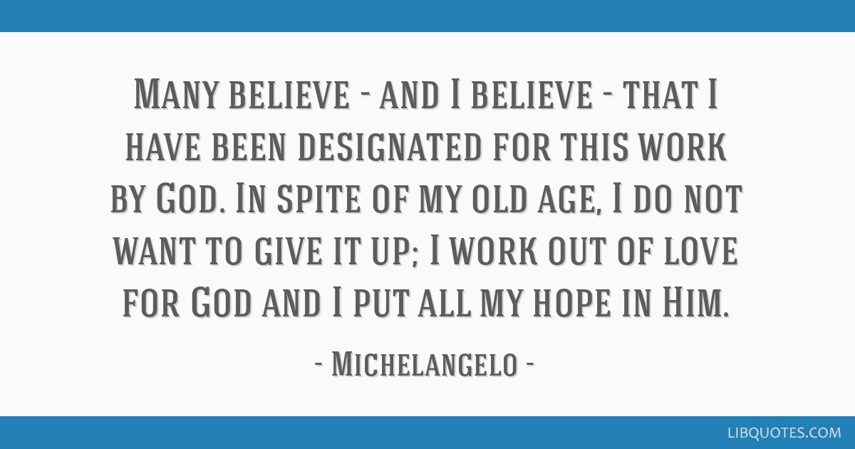 Many believe - and I believe - that I have been designated for this work by God. In spite of my old age, I do not want to give it up; I work out of...