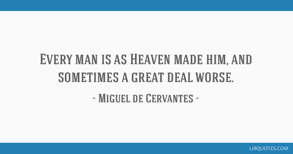 Every man is as Heaven made him, and sometimes a great deal worse.