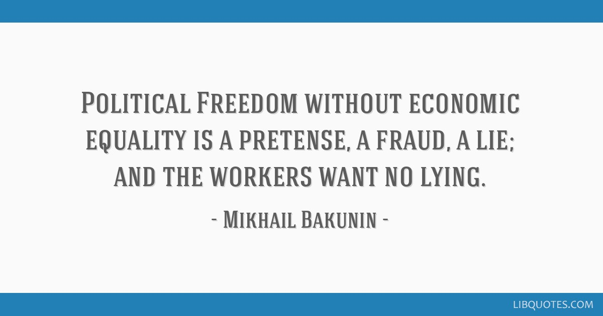 Political Freedom without economic equality is a pretense, a fraud, a lie; and the workers want no lying.