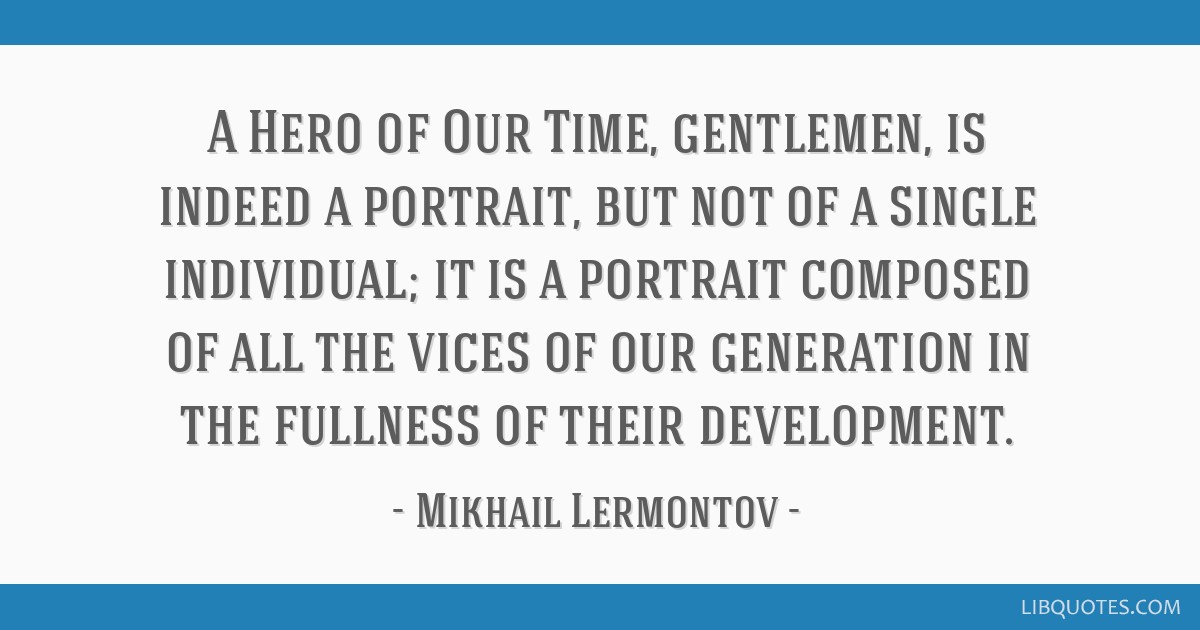 a hero of our time The first example of the psychological novel in russia, a hero of our time  influenced tolstoy, dostoyevsky, and chekhov, and other great nineteenth- century.