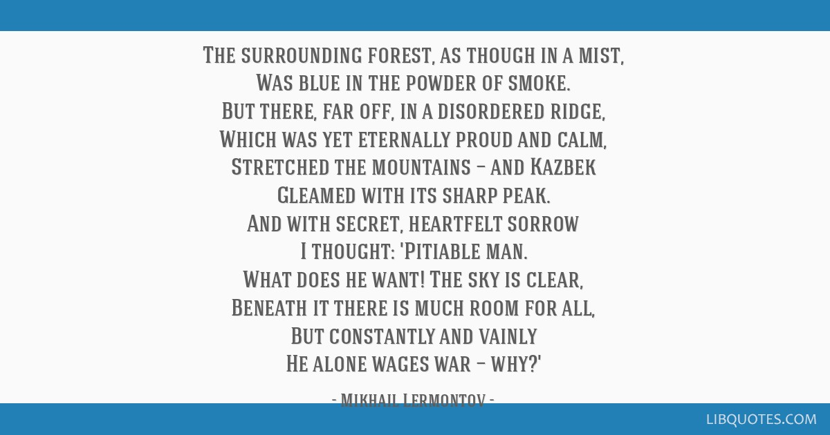 The surrounding forest, as though in a mist, Was blue in the powder of smoke. But there, far off, in a disordered ridge, Which was yet eternally...