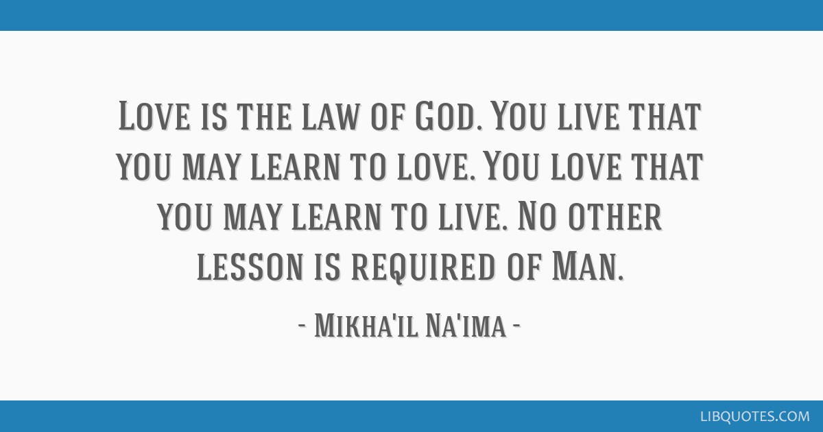 Love Is The Law Of God You Live That You May Learn To Love You Love