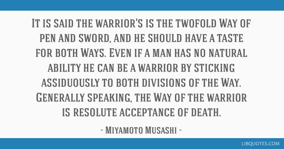 It is said the warrior's is the twofold Way of pen and sword, and he should have a taste for both Ways. Even if a man has no natural ability he can...