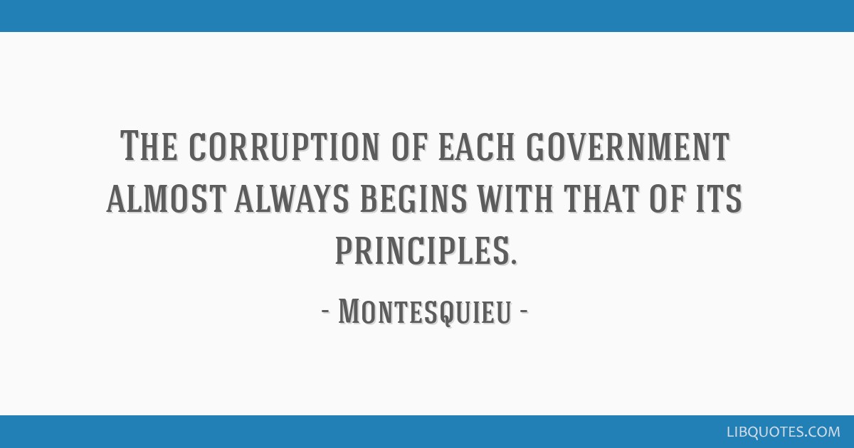 The corruption of each government almost always begins with that of its principles.
