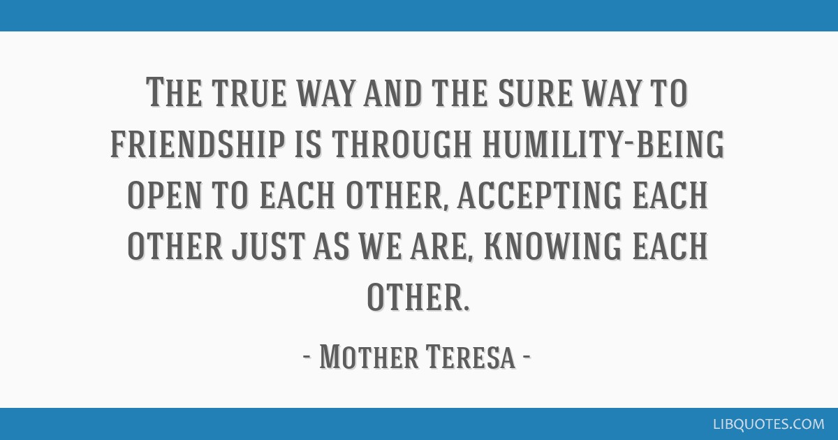 The True Way And The Sure Way To Friendship Is Through Humility