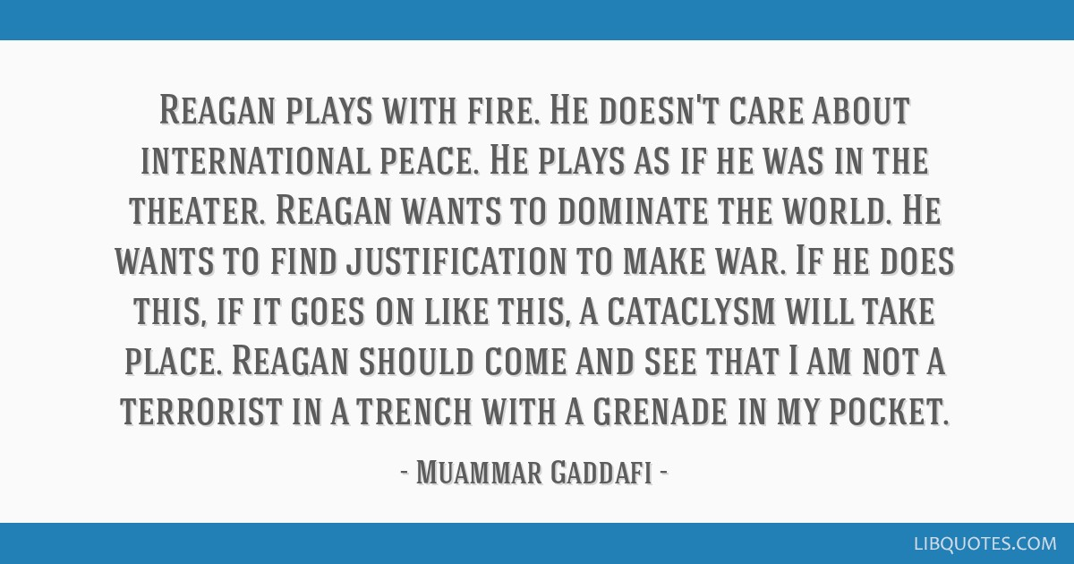 Reagan plays with fire. He doesn't care about international peace. He plays as if he was in the theater. Reagan wants to dominate the world. He wants ...