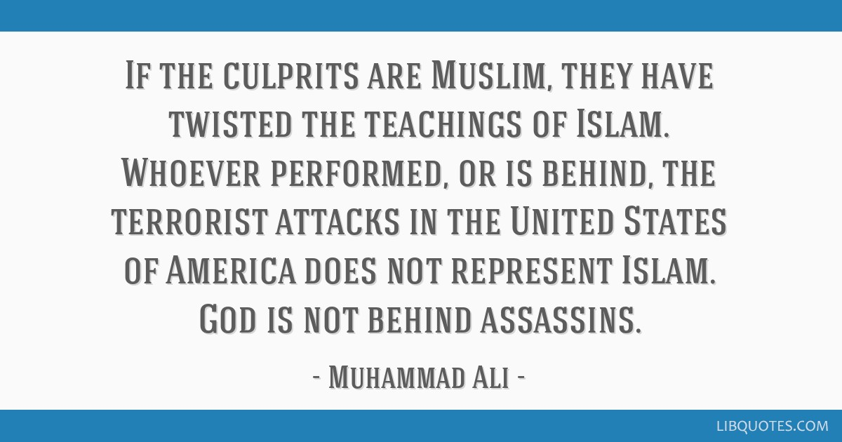 If the culprits are Muslim, they have twisted the teachings of Islam. Whoever performed, or is behind, the terrorist attacks in the United States of...