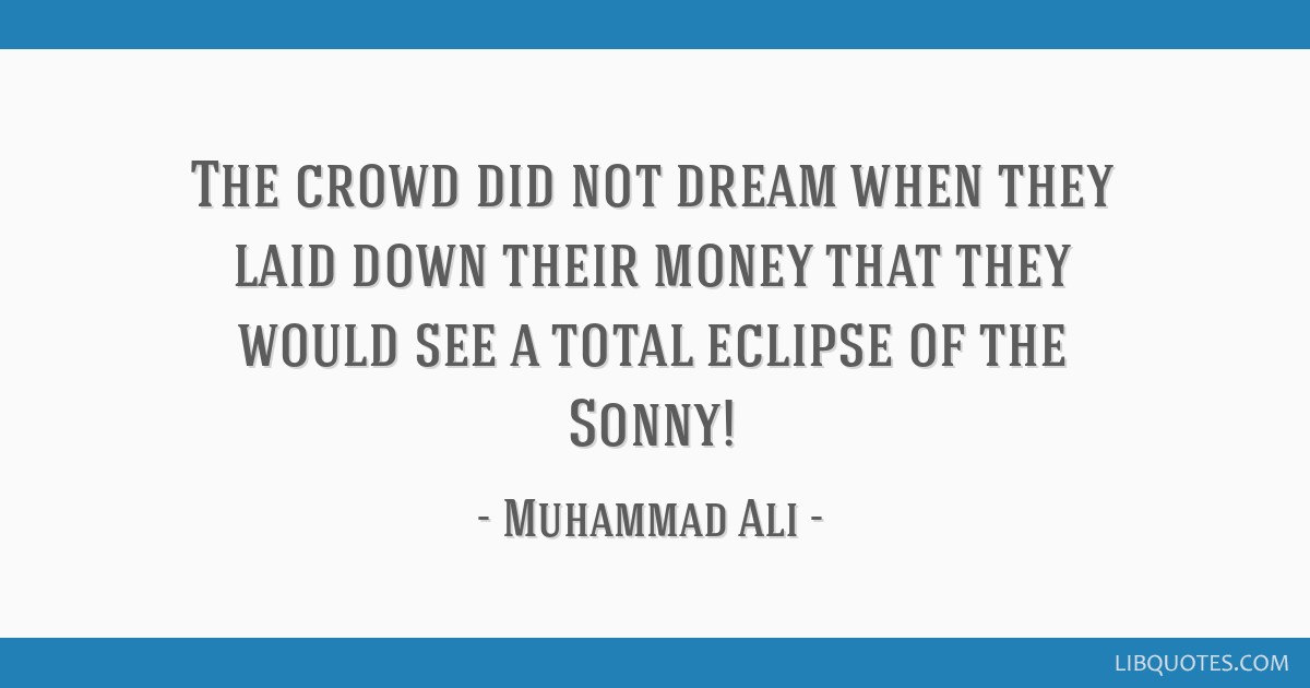 The crowd did not dream when they laid down their money that they would see a total eclipse of the Sonny!