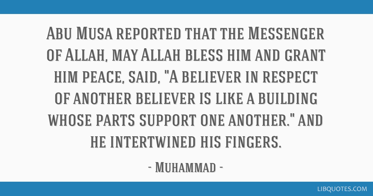 Abu Musa reported that the Messenger of Allah, may Allah bless him and grant him peace, said, A believer in respect of another believer is like a...