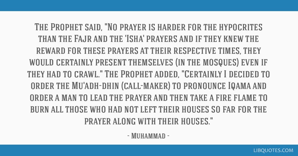 The Prophet said, No prayer is harder for the hypocrites than the
