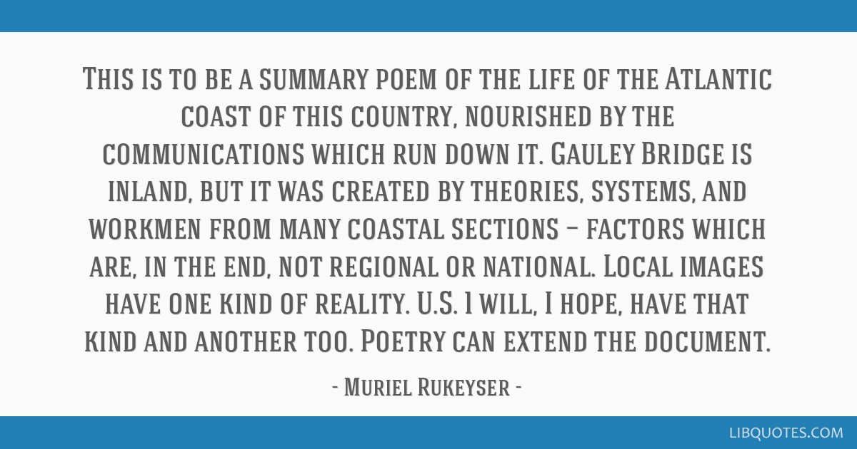 This is to be a summary poem of the life of the Atlantic coast of this country, nourished by the communications which run down it. Gauley Bridge is...