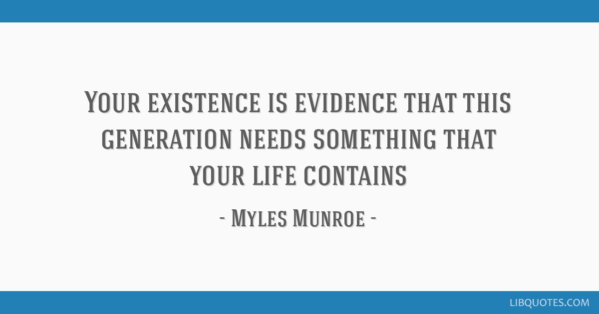 Your Existence Is Evidence That This Generation Needs