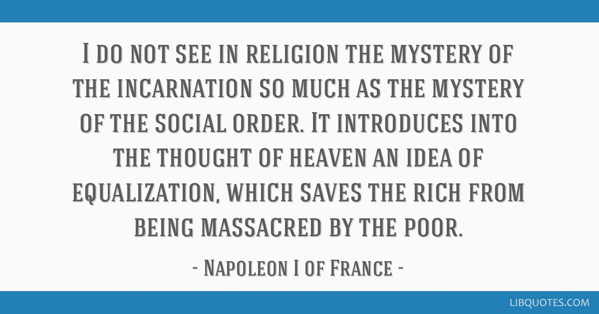 I do not see in religion the mystery of the incarnation so much as the mystery of the social order. It introduces into the thought of heaven an idea...