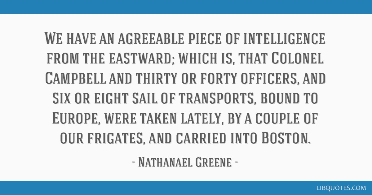We have an agreeable piece of intelligence from the eastward; which is, that Colonel Campbell and thirty or forty officers, and six or eight sail of...