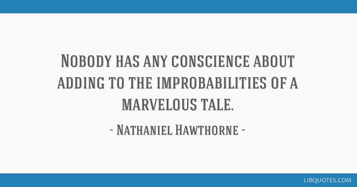 Nobody has any conscience about adding to the improbabilities of a marvelous tale.