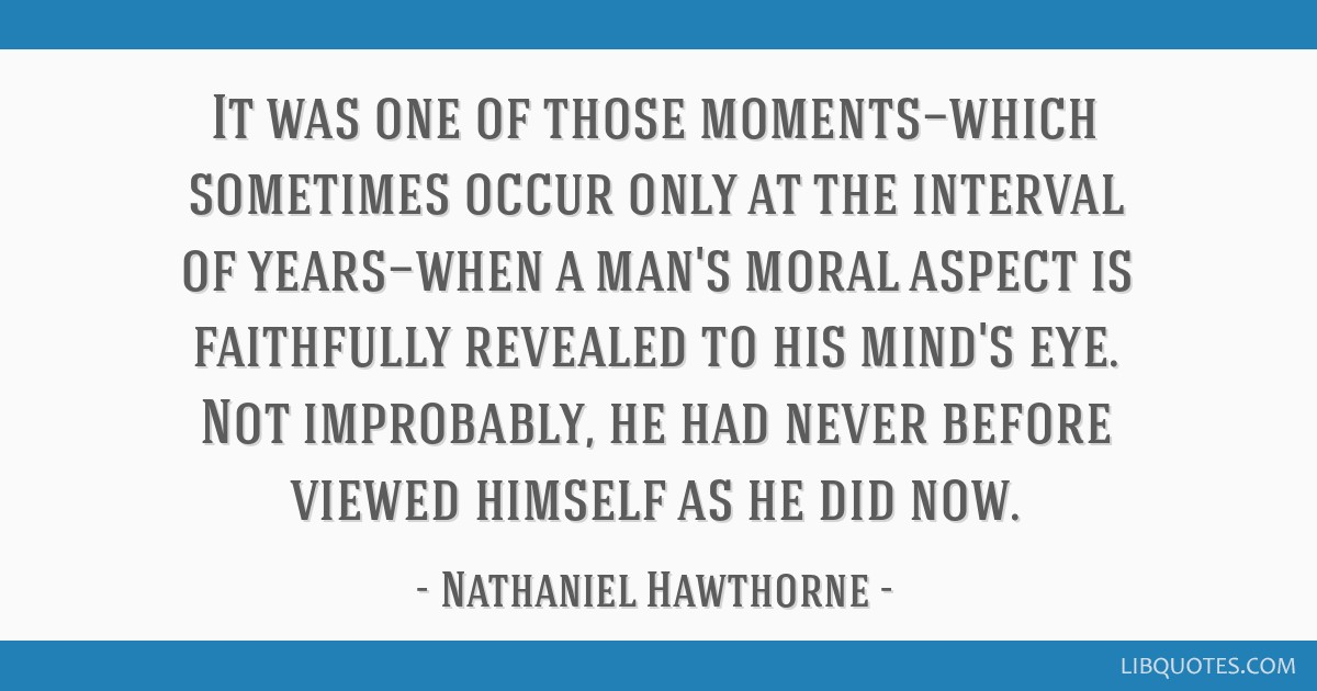 It was one of those moments—which sometimes occur only at the interval of years—when a man's moral aspect is faithfully revealed to his mind's...