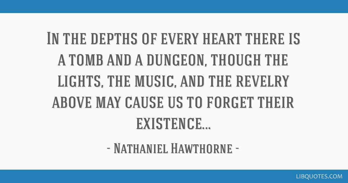 In the depths of every heart there is a tomb and a dungeon, though the lights, the music, and the revelry above may cause us to forget their...