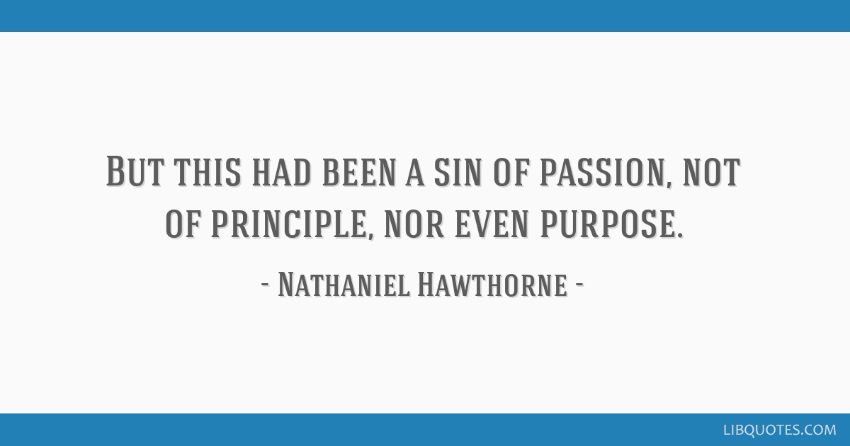 But this had been a sin of passion, not of principle, nor even purpose.