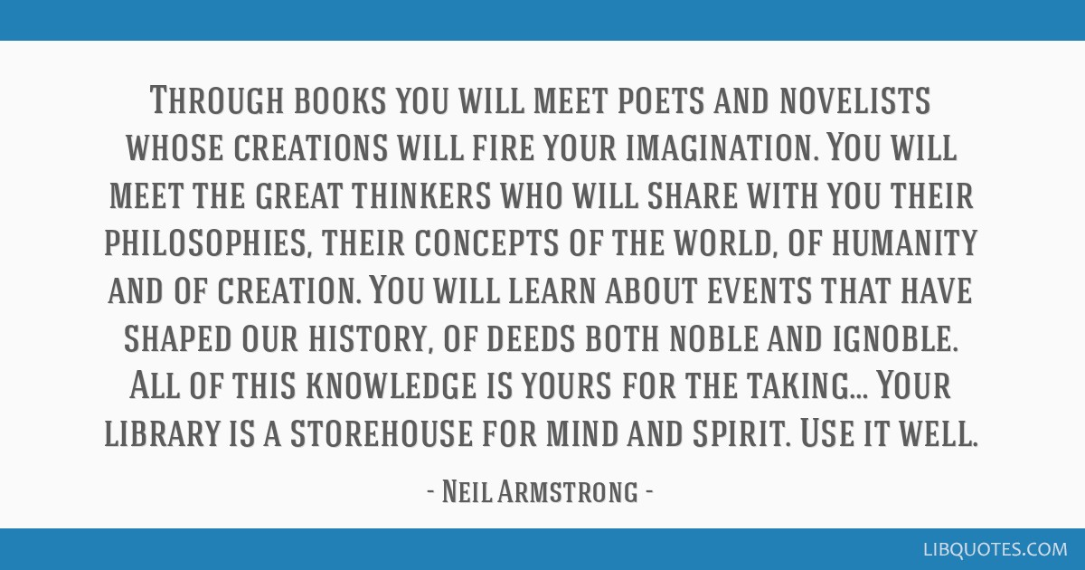 Through books you will meet poets and novelists whose creations will fire your imagination. You will meet the great thinkers who will share with you...