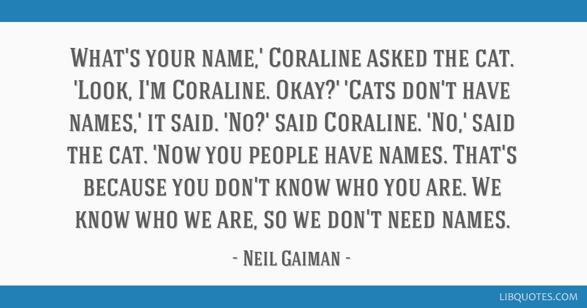 What S Your Name Coraline Asked The Cat Look I M Coraline Okay Cats Don T