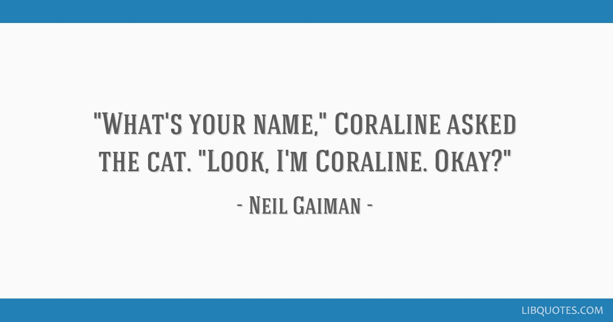 What S Your Name Coraline Asked The Cat Look I M Coraline Okay