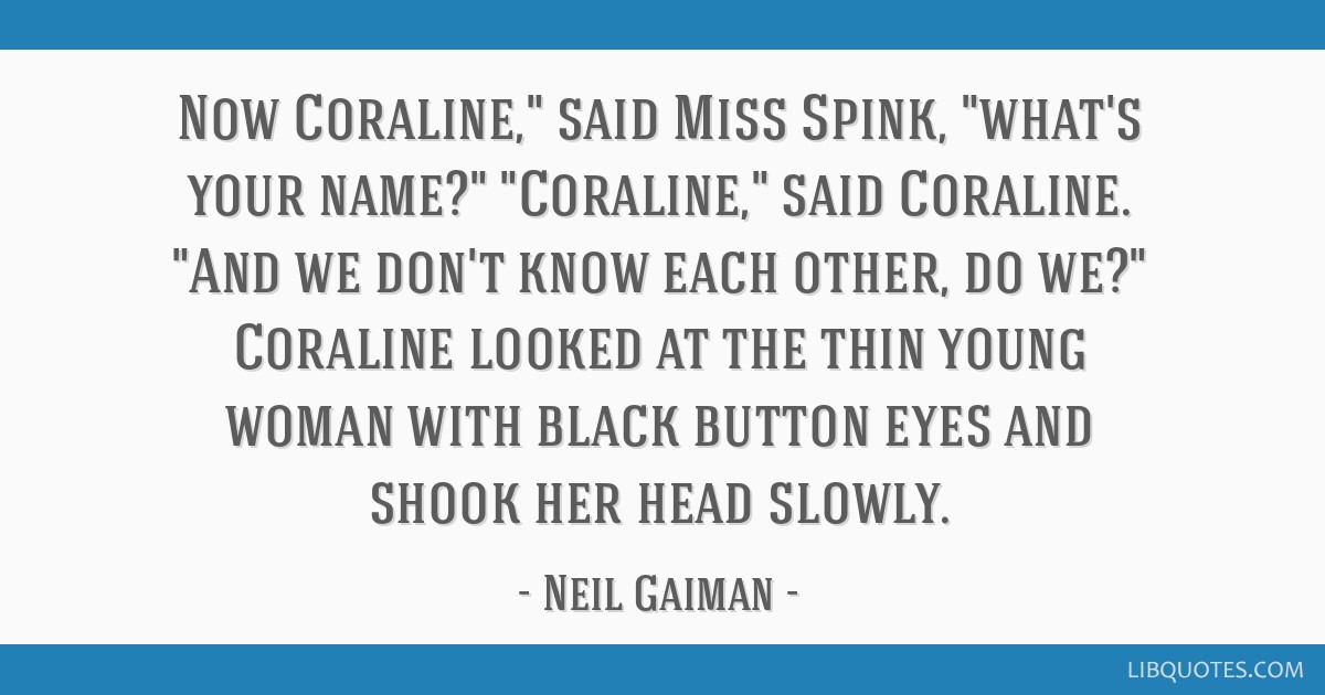 Now Coraline Said Miss Spink What S Your Name Coraline Said Coraline And We Don T Know