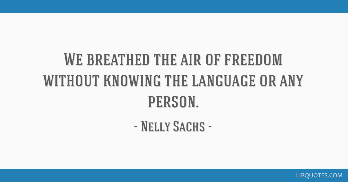 We breathed the air of freedom without knowing the language or any person.