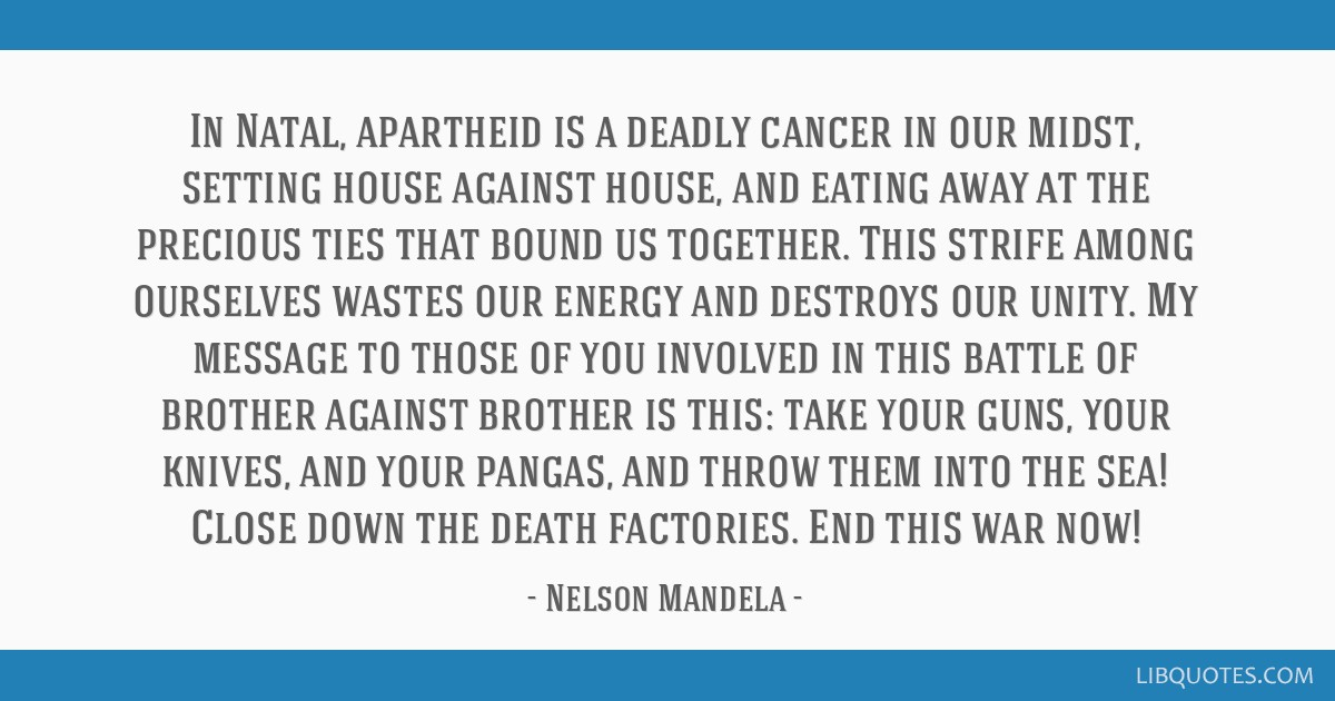 In Natal, apartheid is a deadly cancer in our midst, setting house against house, and eating away at the precious ties that bound us together. This...
