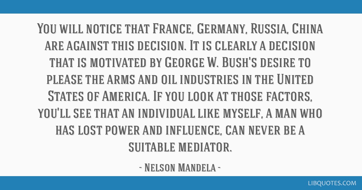 You will notice that France, Germany, Russia, China are against this decision. It is clearly a decision that is motivated by George W. Bush's desire...