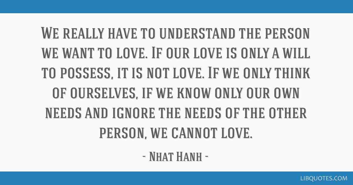 We Really Have To Understand The Person We Want To Love If Our Love