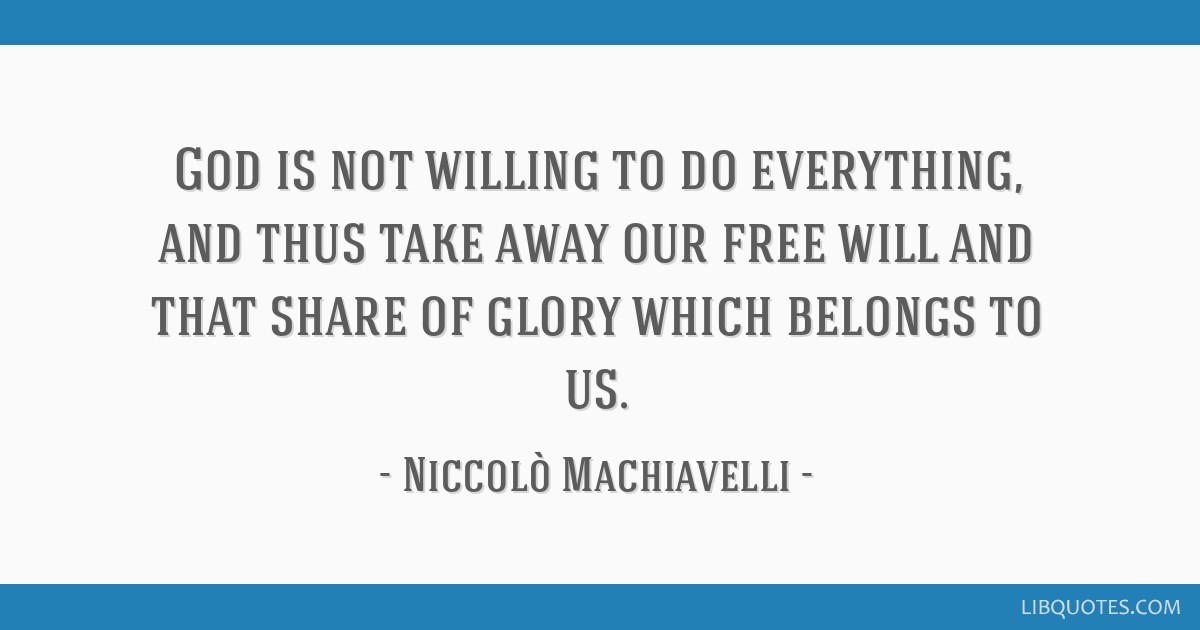 God is not willing to do everything, and thus take away our free will and that share of glory which belongs to us.