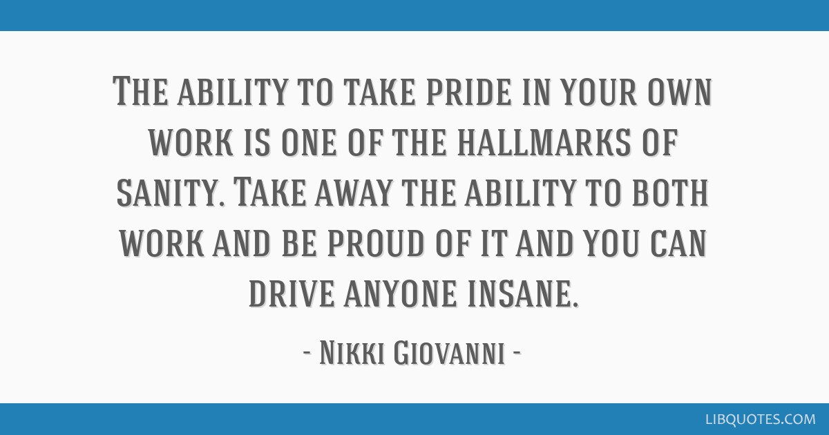 The Ability To Take Pride In Your Own Work Is One Of The Hallmarks
