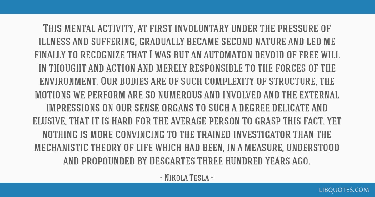 This mental activity, at first involuntary under the pressure of illness and suffering, gradually became second nature and led me finally to...