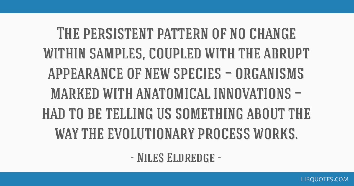 The persistent pattern of no change within samples, coupled with the abrupt appearance of new species — organisms marked with anatomical...