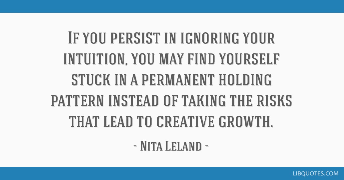 If You Persist In Ignoring Your Intuition You May Find Yourself