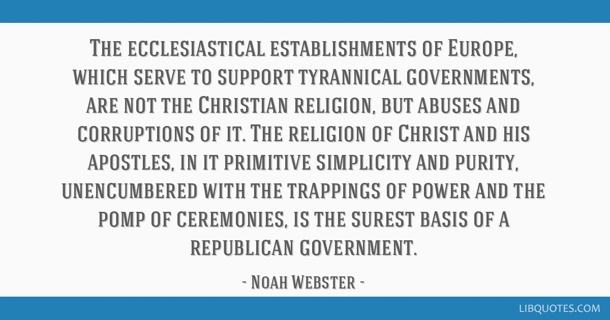 The ecclesiastical establishments of Europe, which serve to support tyrannical governments, are not the Christian religion, but abuses and...
