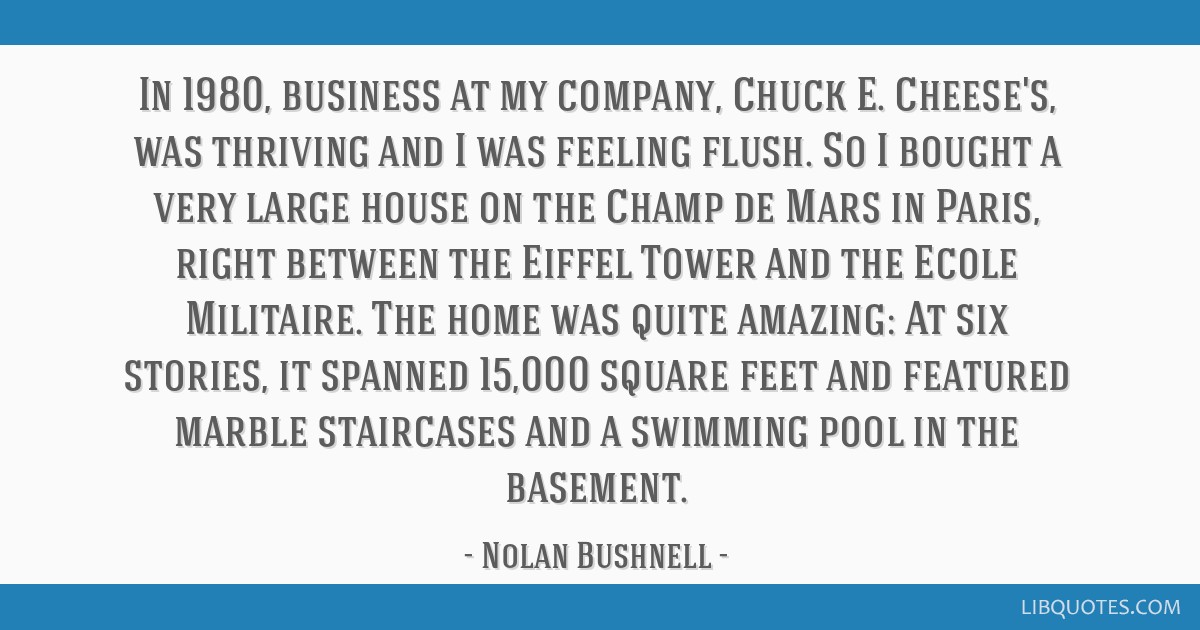 In 1980, business at my company, Chuck E. Cheese's, was thriving and I was feeling flush. So I bought a very large house on the Champ de Mars in...