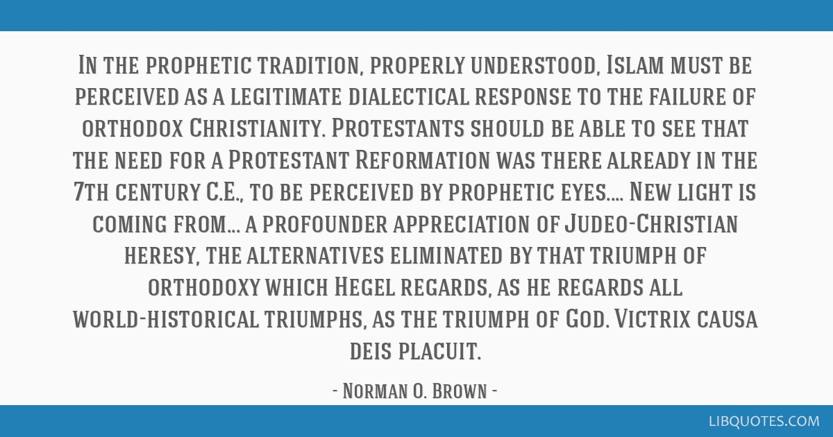 In the prophetic tradition, properly understood, Islam must be perceived as a legitimate dialectical response to the failure of orthodox...