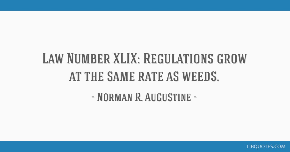 Law Number XLIX: Regulations grow at the same rate as weeds.