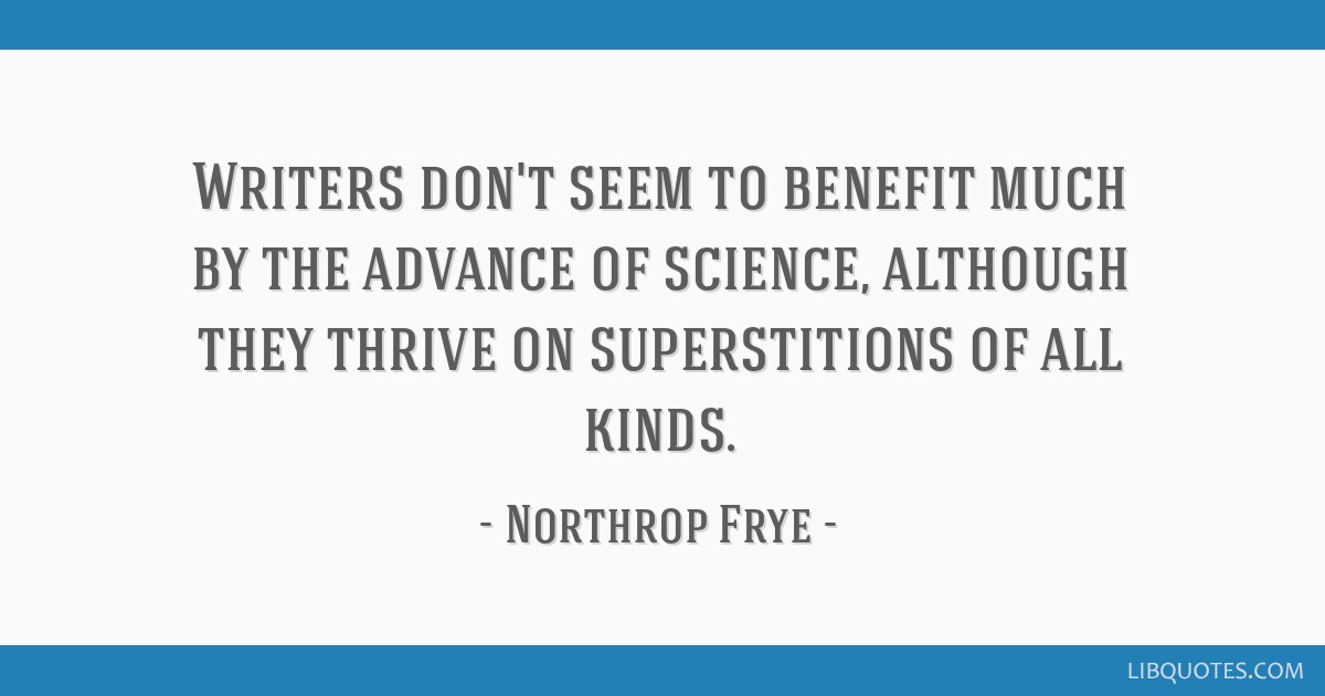 Writers don't seem to benefit much by the advance of science, although they thrive on superstitions of all kinds.